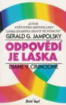 "Gerald G.Jampolsky, D.V.Cirincione - ""Odpovědí je láska"""