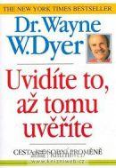 """Dr. Wayne a W.Dyer - """"Uvidíte to, až tomu uvěříte"""""""